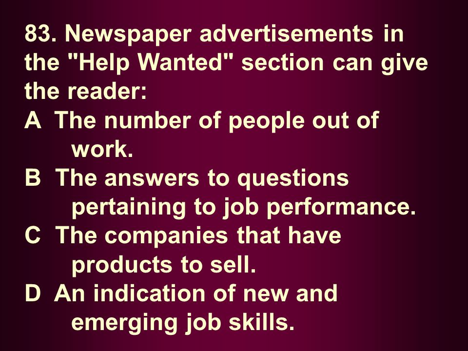 83. Newspaper advertisements in the Help Wanted section can give the reader: