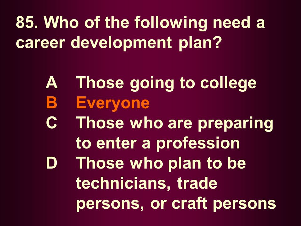 85. Who of the following need a career development plan
