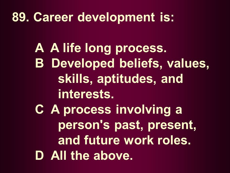 89. Career development is: