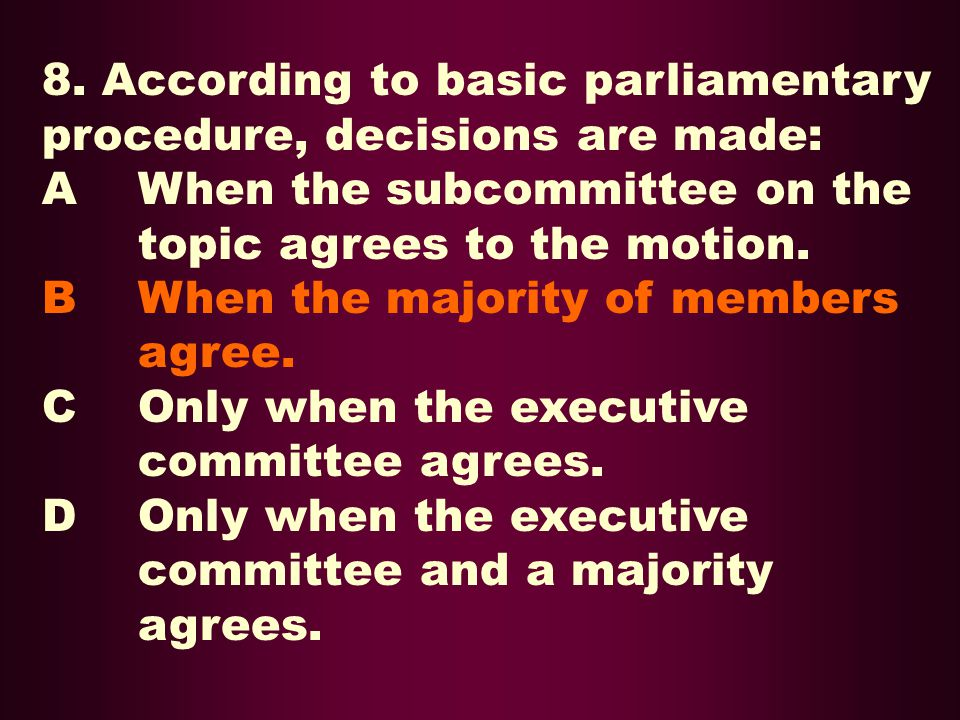 8. According to basic parliamentary procedure, decisions are made: