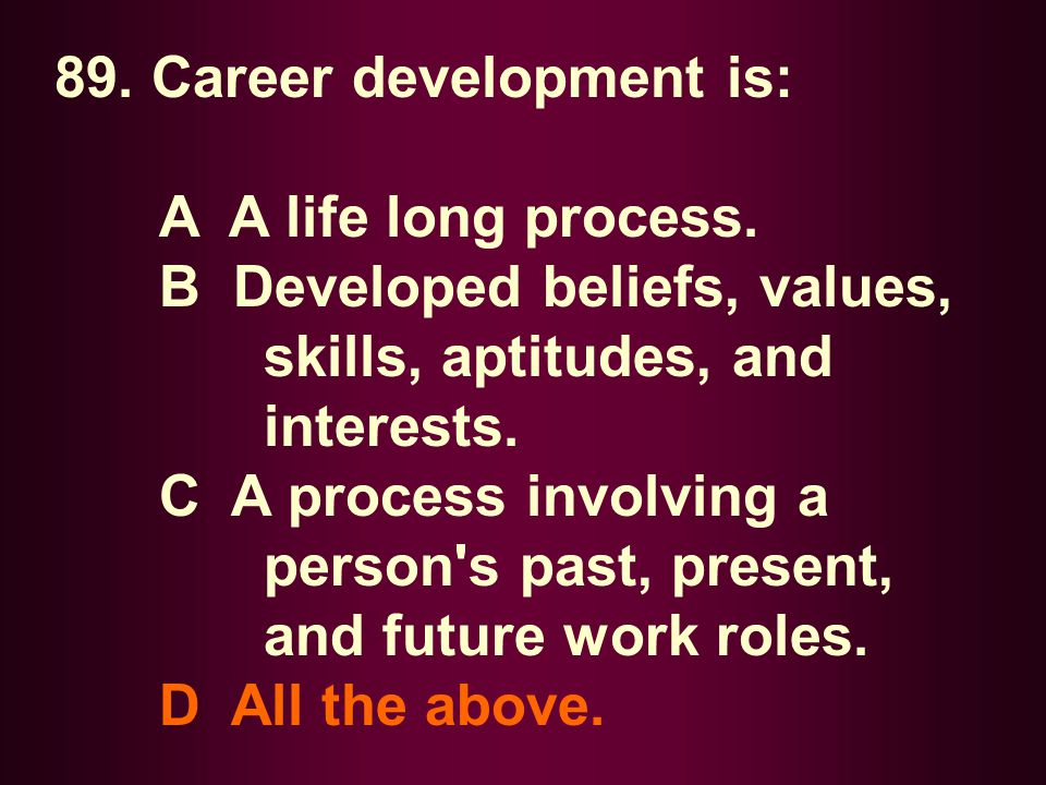 89. Career development is: