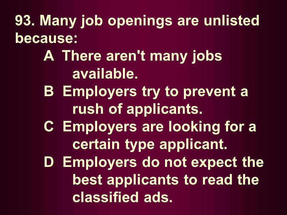 93. Many job openings are unlisted because: