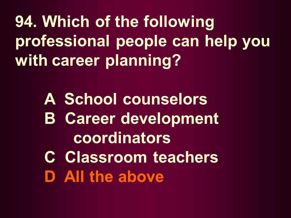94. Which of the following professional people can help you with career planning