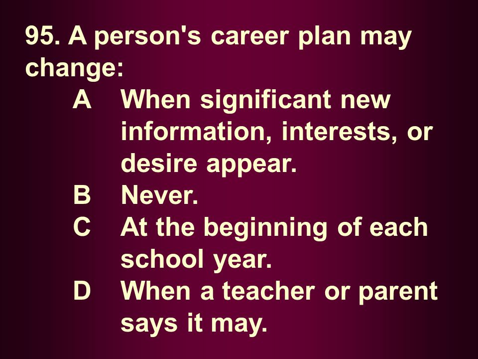 95. A person s career plan may change: