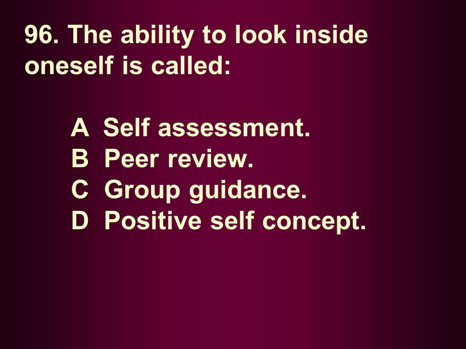 96. The ability to look inside oneself is called: