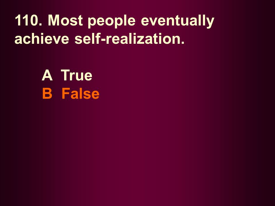110. Most people eventually achieve self-realization.