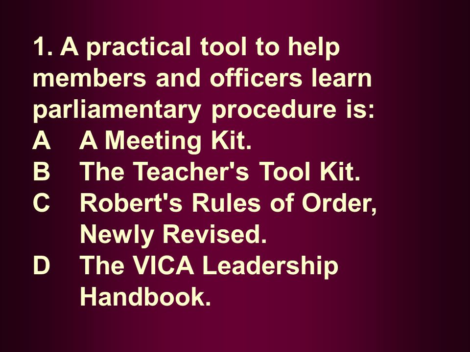 1. A practical tool to help members and officers learn parliamentary procedure is: