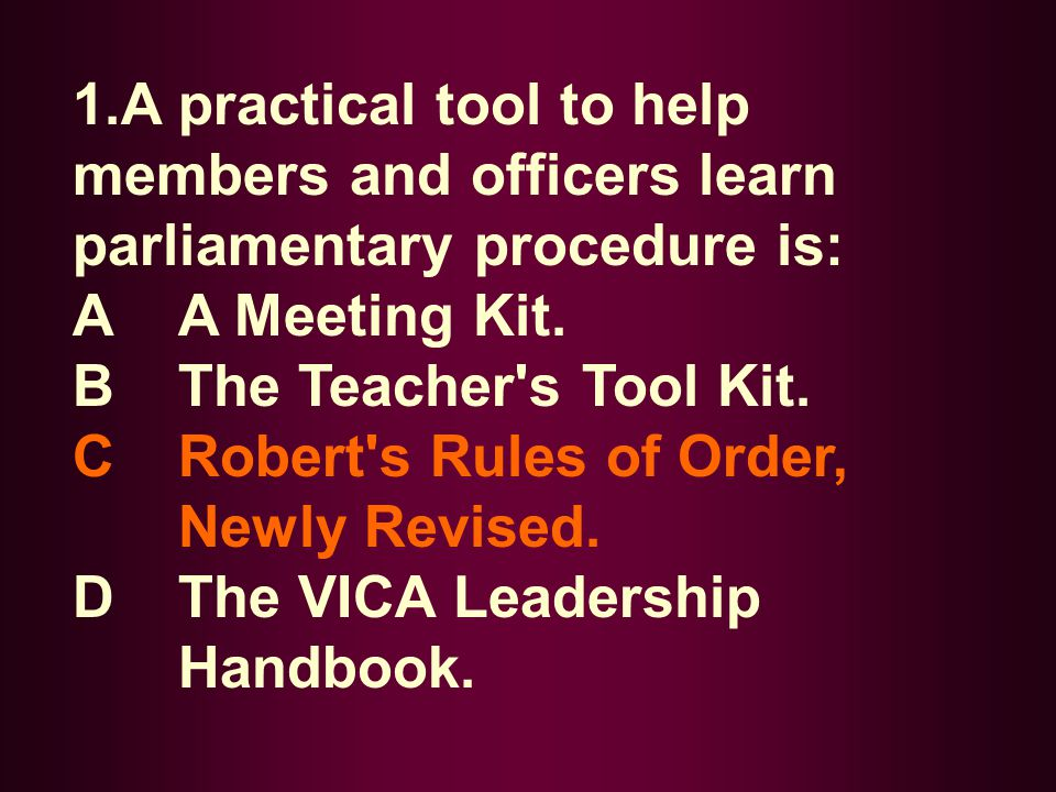 1.A practical tool to help members and officers learn parliamentary procedure is: