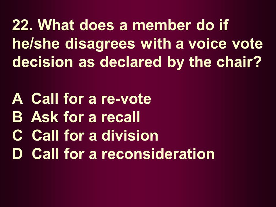 22. What does a member do if he/she disagrees with a voice vote decision as declared by the chair