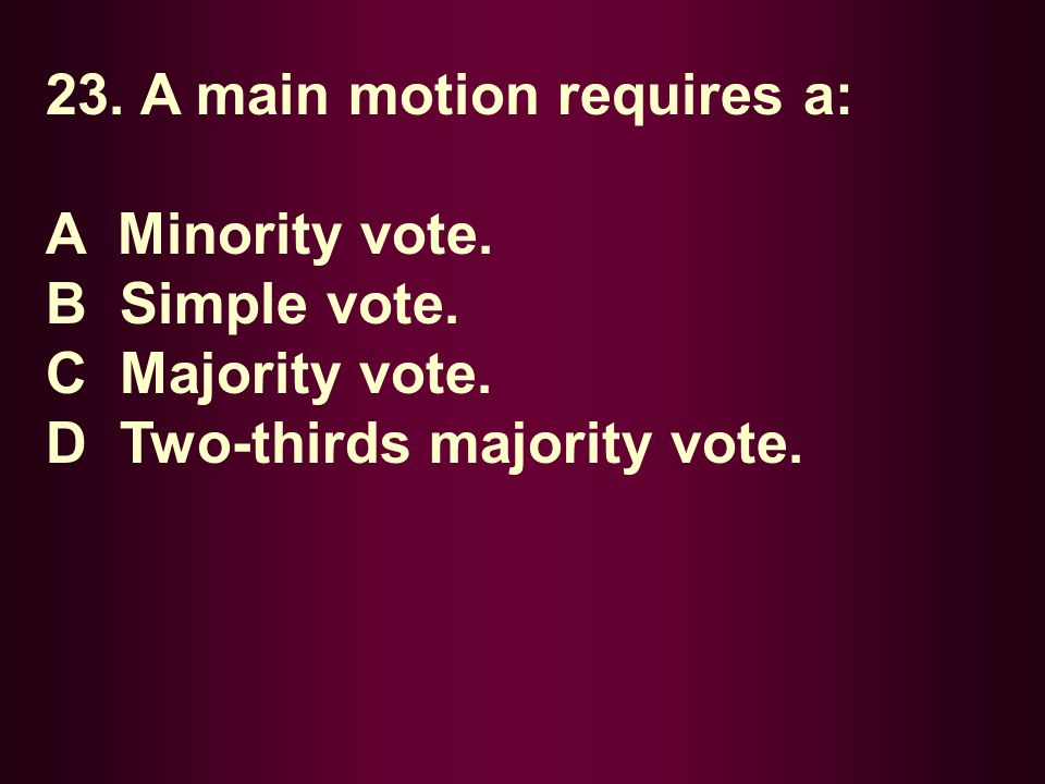 23. A main motion requires a: