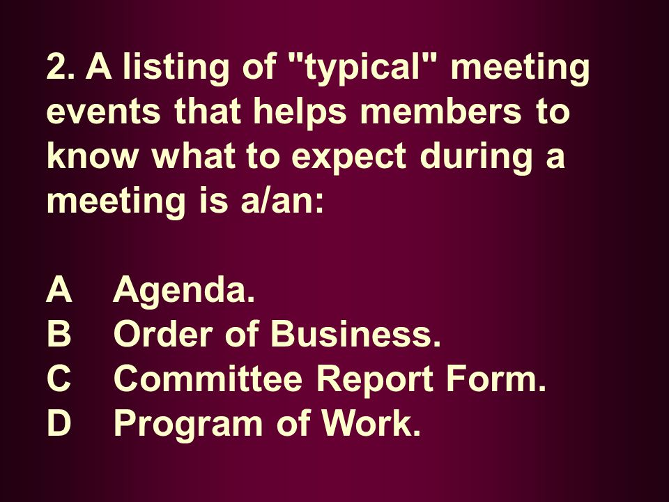 2. A listing of typical meeting events that helps members to know what to expect during a meeting is a/an: