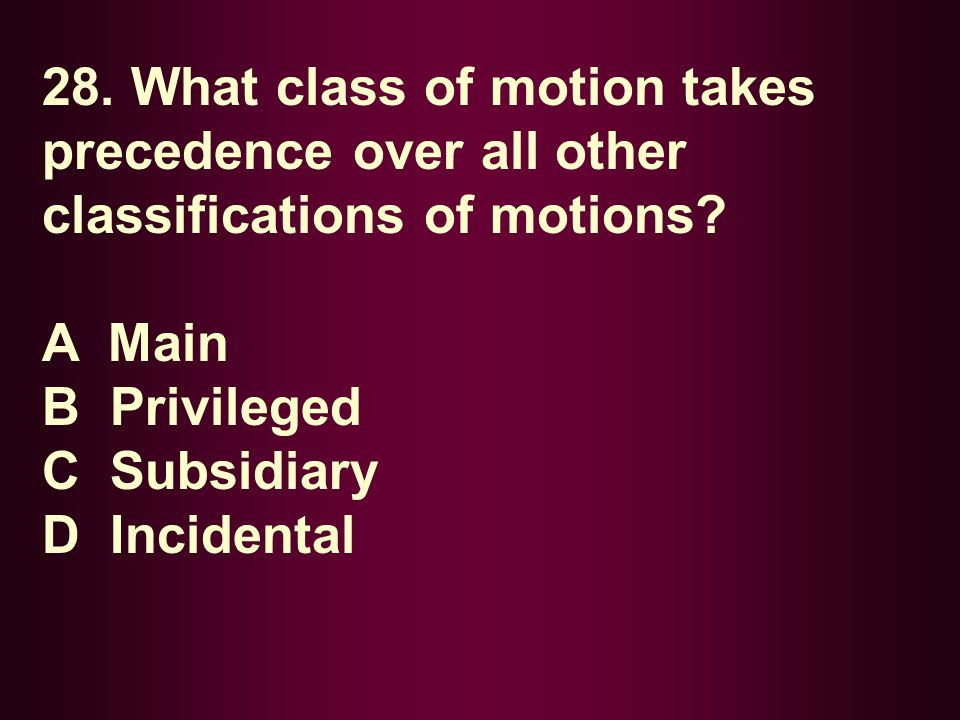 28. What class of motion takes precedence over all other classifications of motions