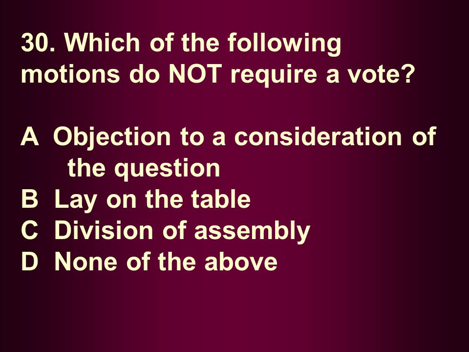 30. Which of the following motions do NOT require a vote