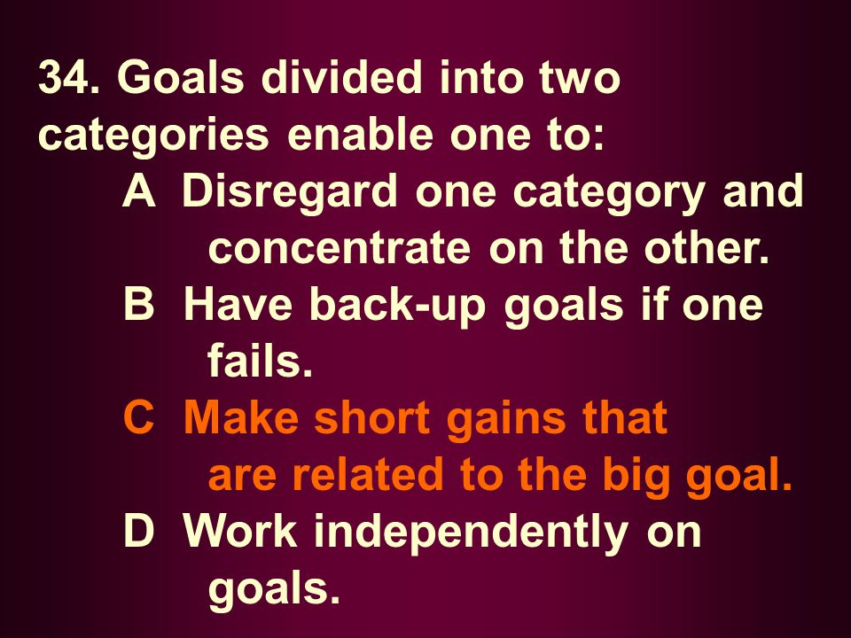 34. Goals divided into two categories enable one to: