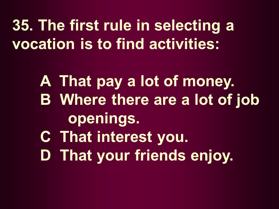 35. The first rule in selecting a vocation is to find activities: