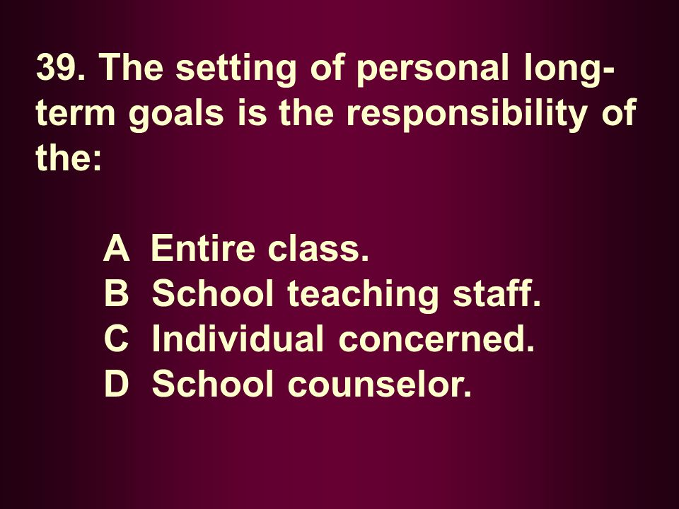 39. The setting of personal long-term goals is the responsibility of the: