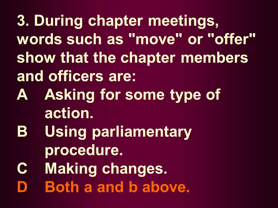 3. During chapter meetings, words such as move or offer show that the chapter members and officers are: