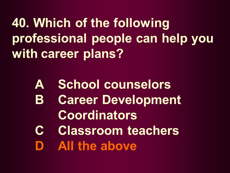 40. Which of the following professional people can help you with career plans