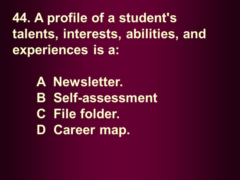 44. A profile of a student s talents, interests, abilities, and experiences is a: