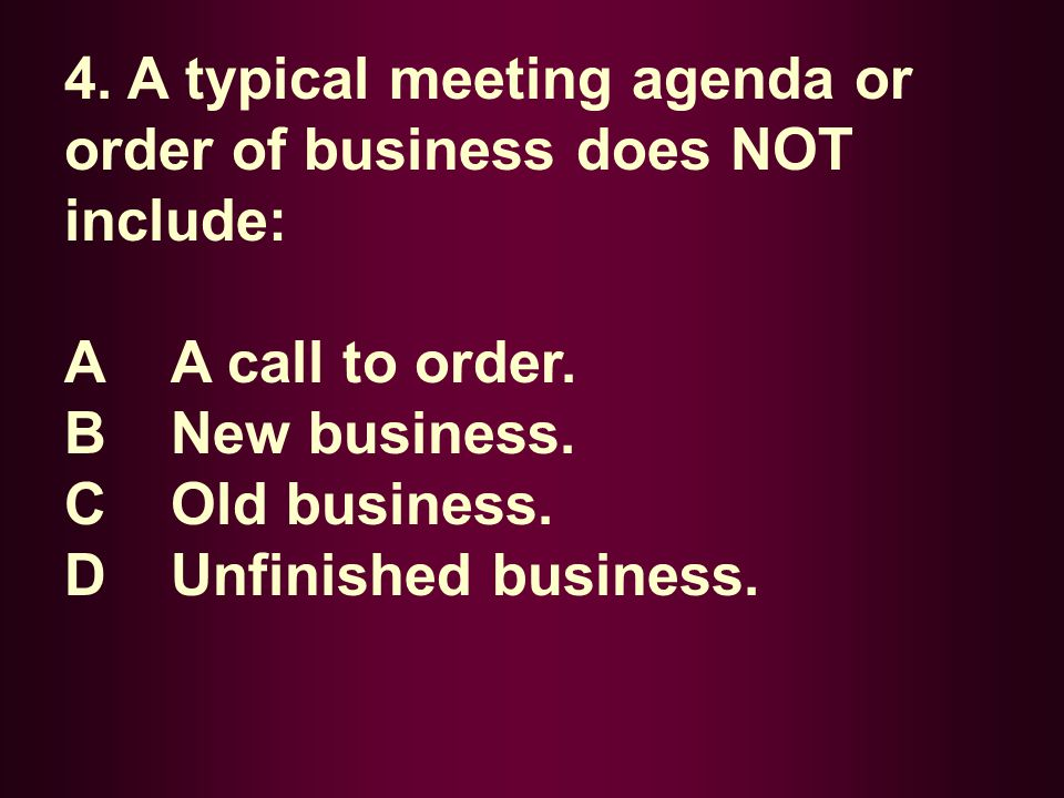 4. A typical meeting agenda or order of business does NOT include: