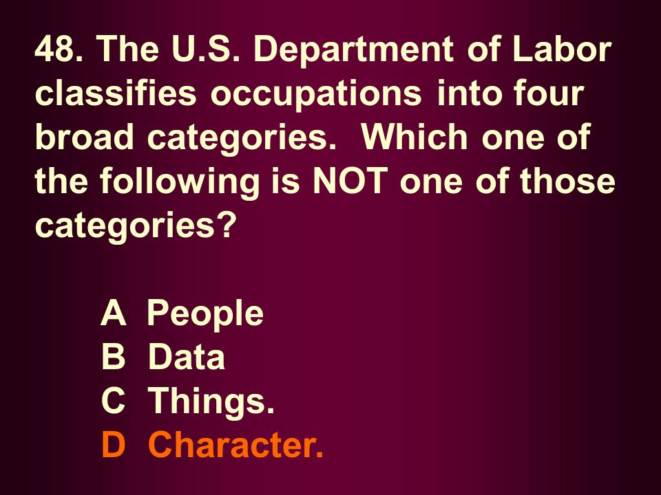 48. The U.S. Department of Labor classifies occupations into four broad categories. Which one of the following is NOT one of those categories