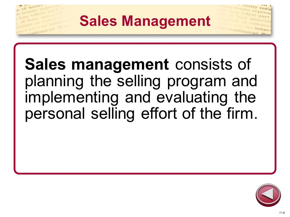 Sales Management Sales management consists of planning the selling program and implementing and evaluating the personal selling effort of the firm.