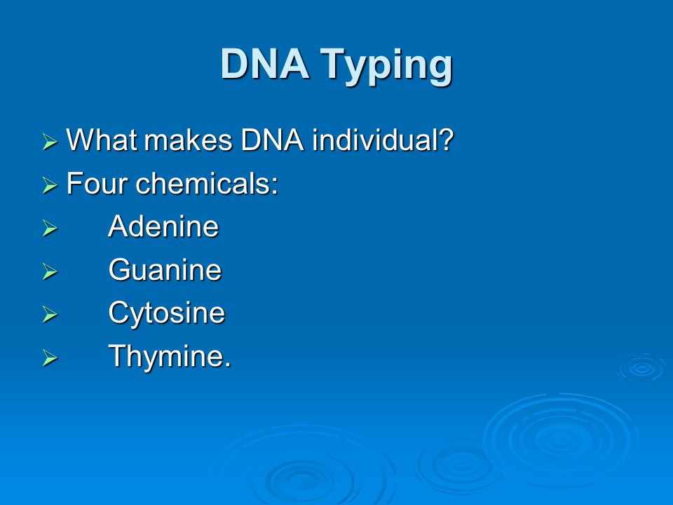DNA Typing What makes DNA individual Four chemicals: Adenine Guanine