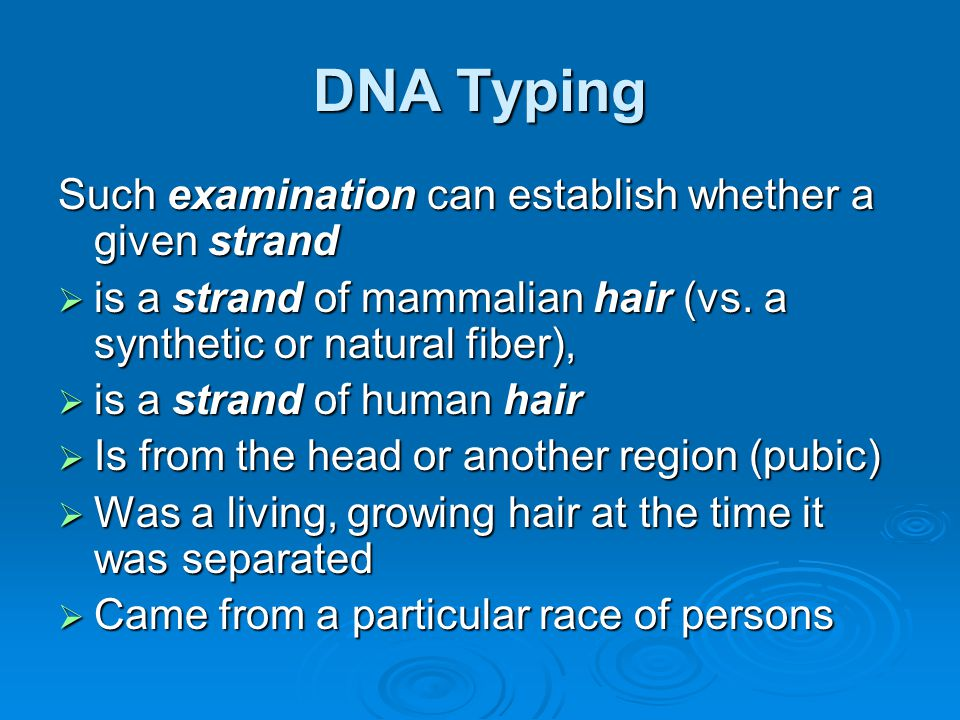 DNA Typing Such examination can establish whether a given strand