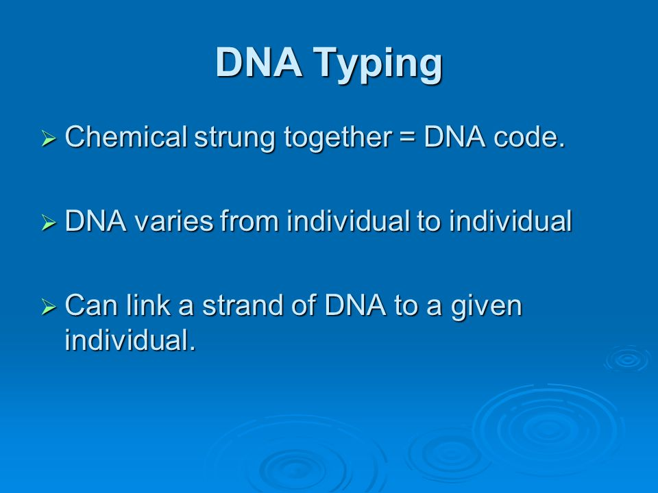 DNA Typing Chemical strung together = DNA code.