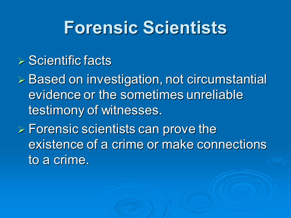 Forensic Scientists Scientific facts