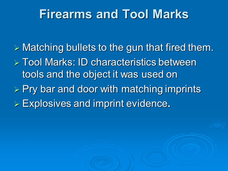 Firearms and Tool Marks