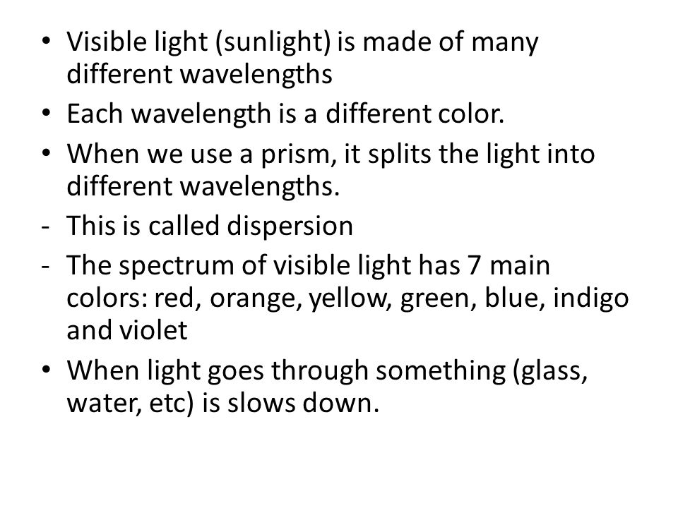 Visible light (sunlight) is made of many different wavelengths