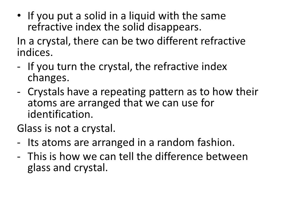If you put a solid in a liquid with the same refractive index the solid disappears.