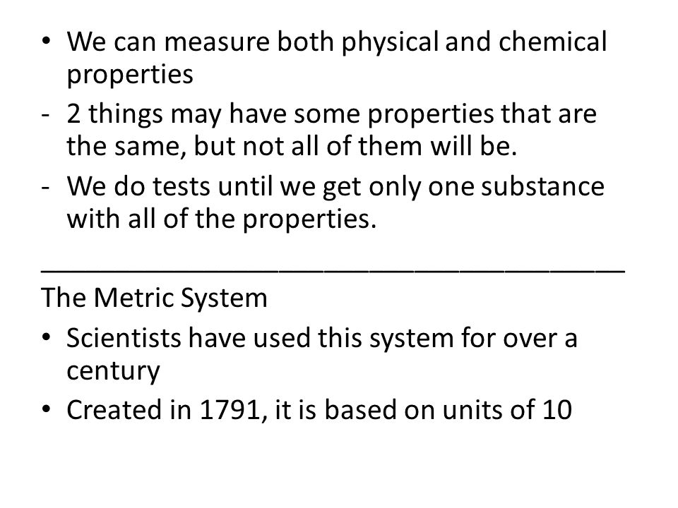 We can measure both physical and chemical properties