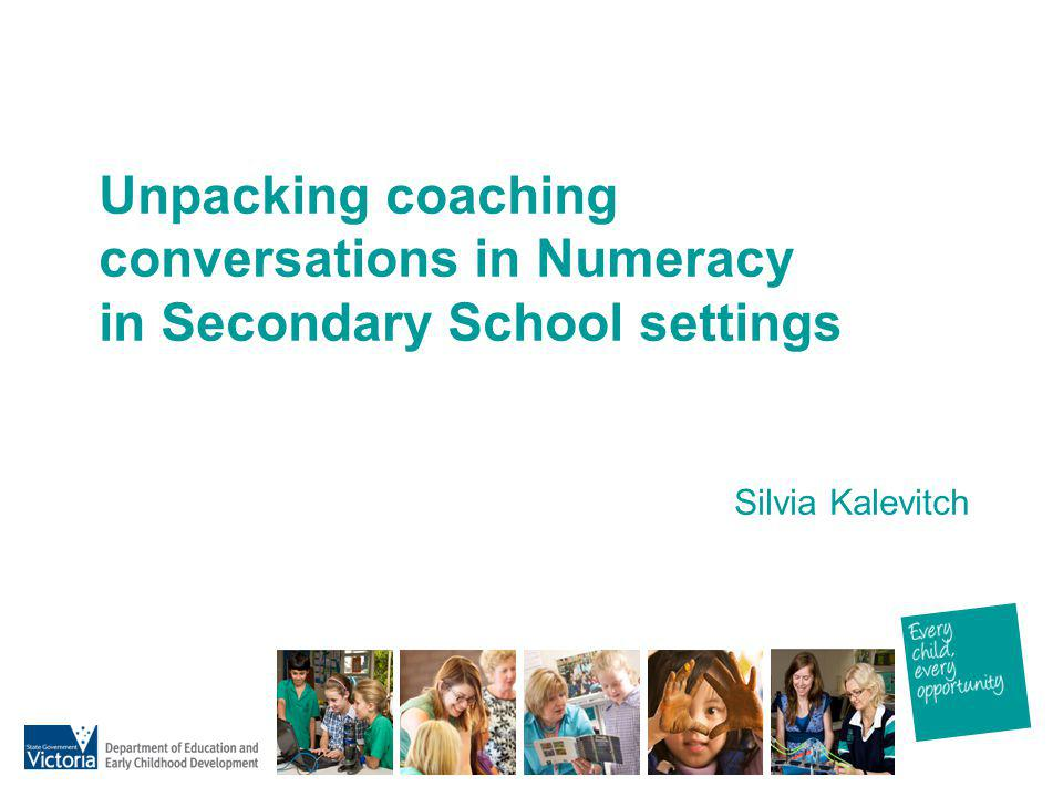 Unpacking coaching conversations in Numeracy in Secondary School settings Silvia Kalevitch