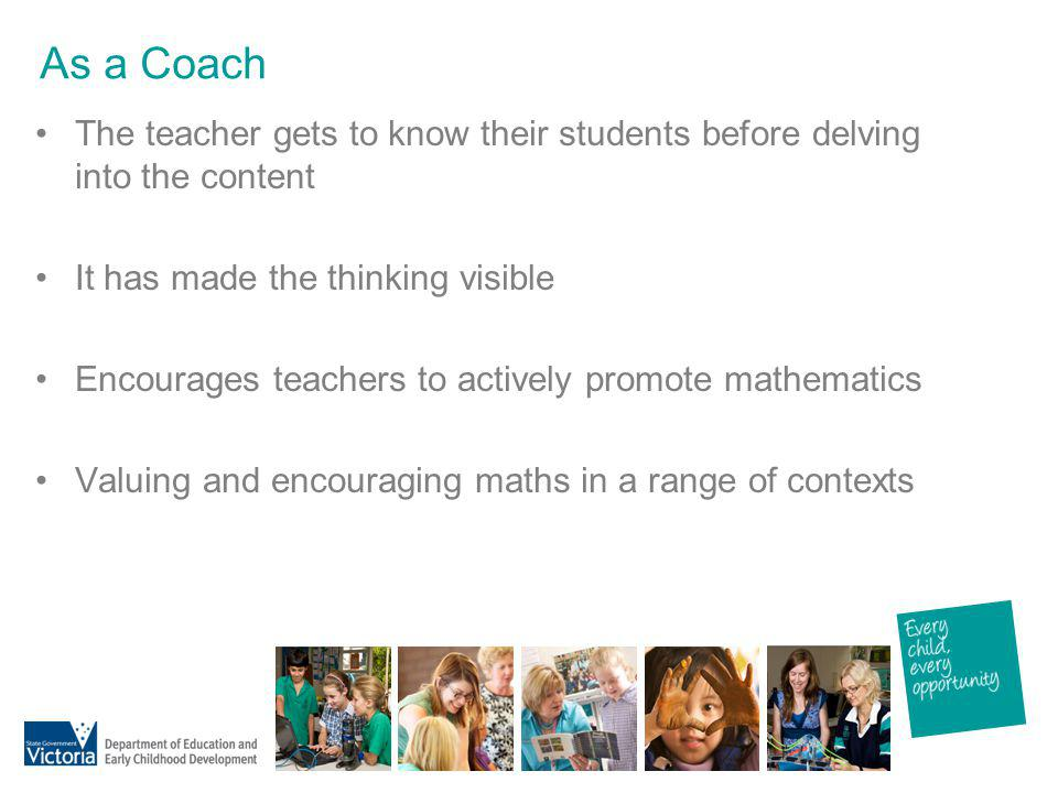 As a Coach The teacher gets to know their students before delving into the content. It has made the thinking visible.