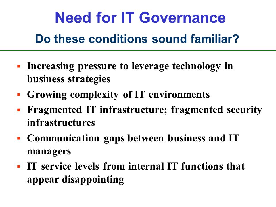 Need for IT Governance Do these conditions sound familiar