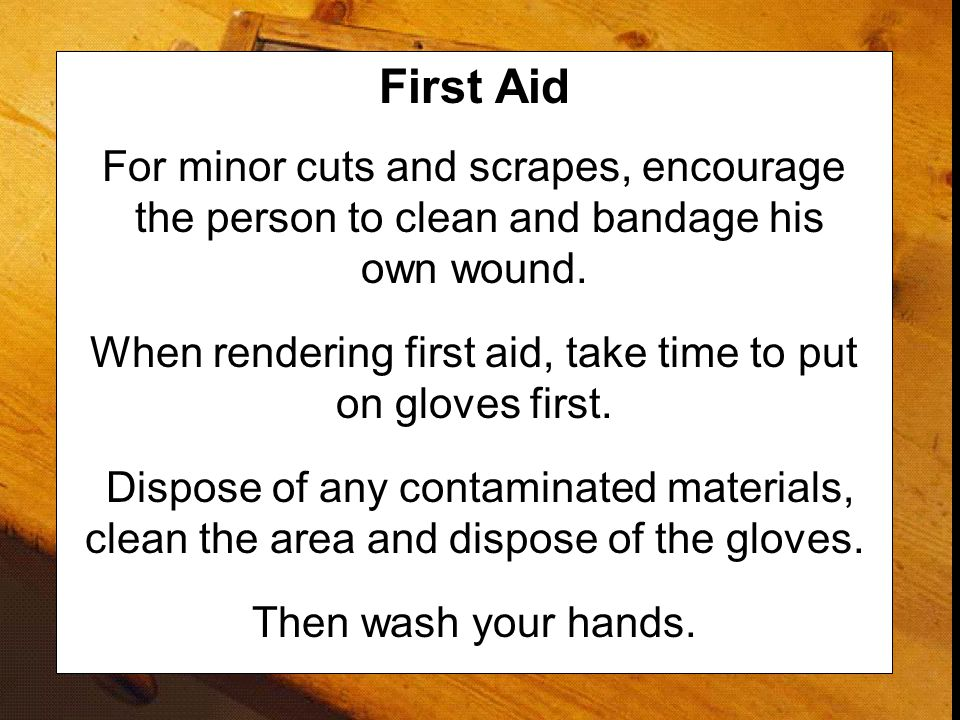 When rendering first aid, take time to put on gloves first.