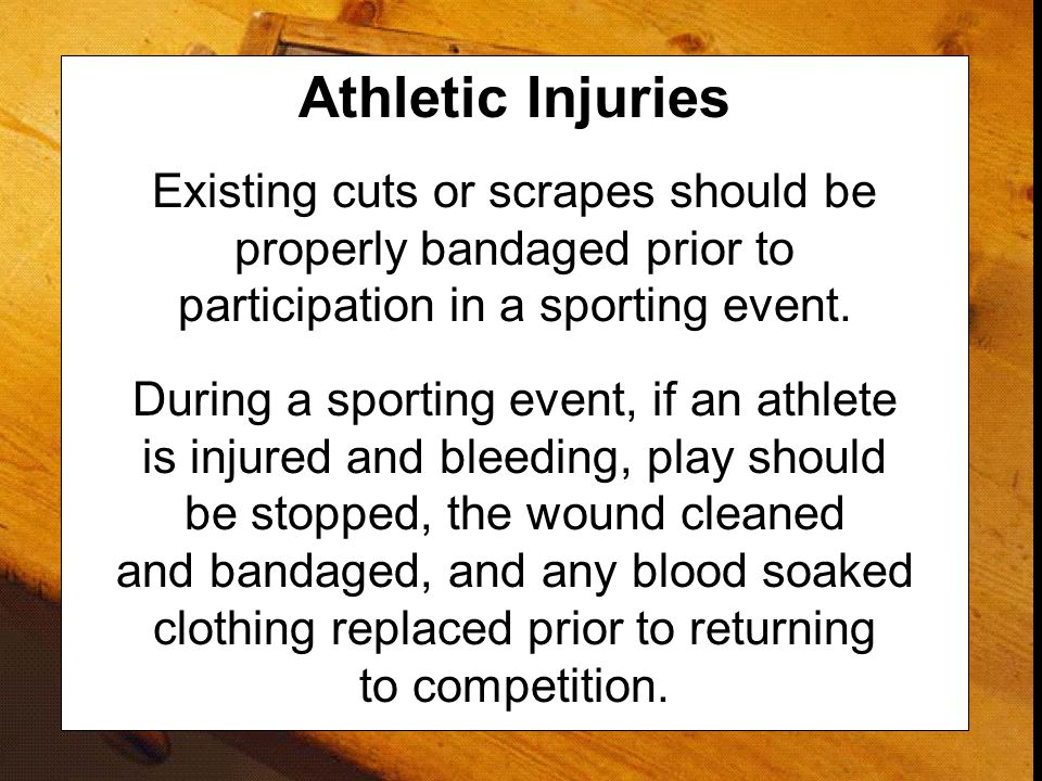 Athletic Injuries Existing cuts or scrapes should be properly bandaged prior to participation in a sporting event.