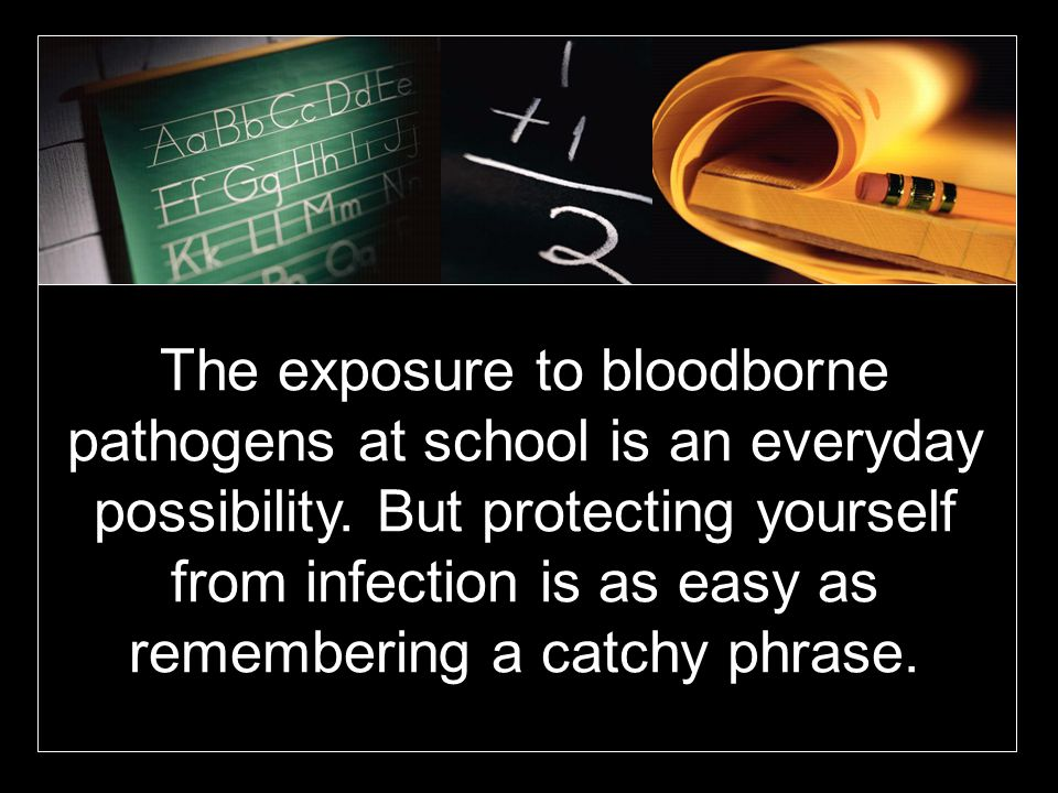 The exposure to bloodborne pathogens at school is an everyday possibility.