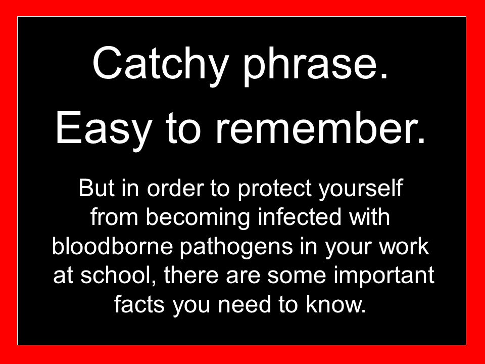 Catchy phrase. Easy to remember.
