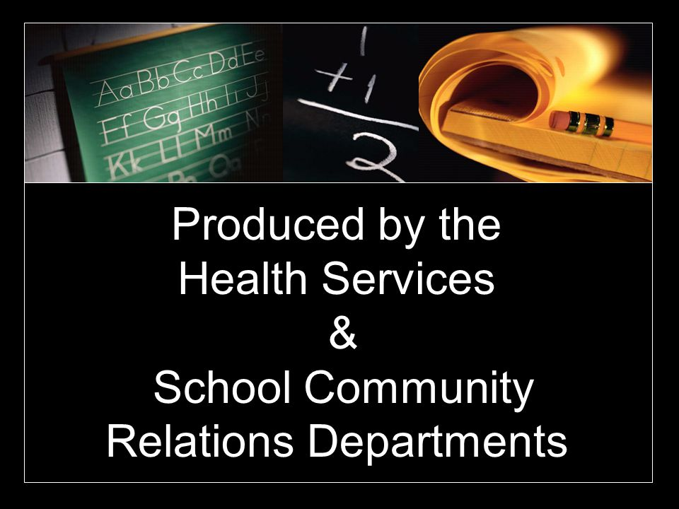 Produced by the Health Services & School Community Relations Departments