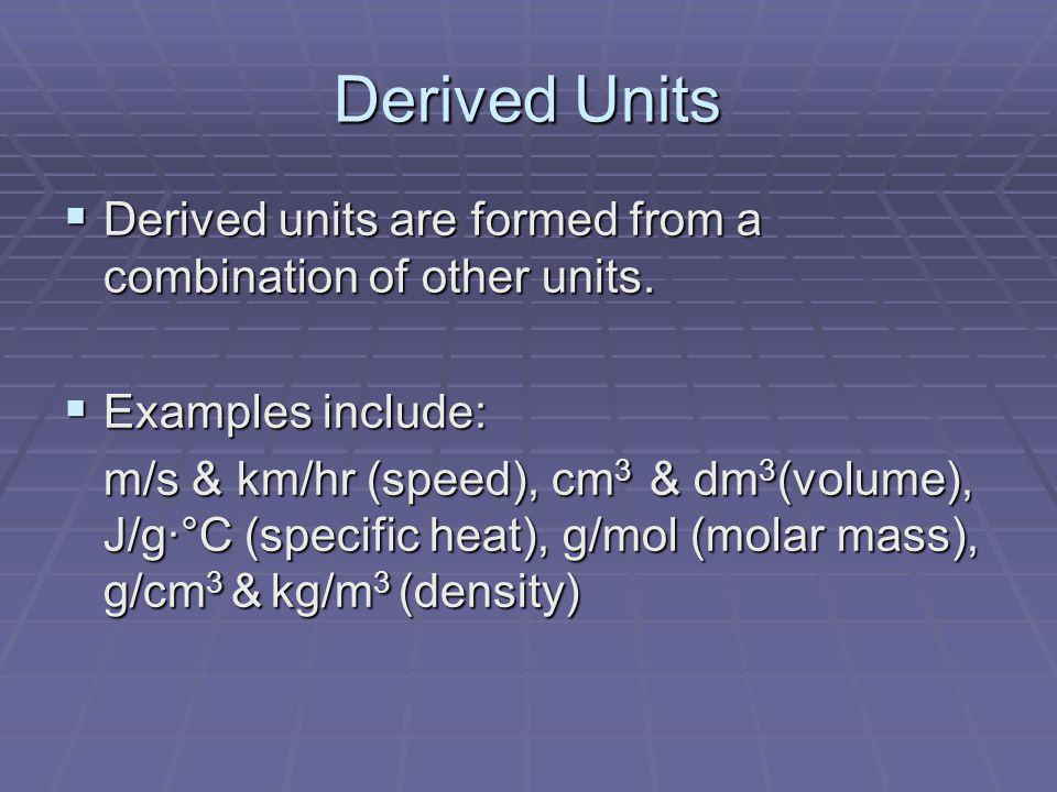 Derived Units Derived units are formed from a combination of other units. Examples include: