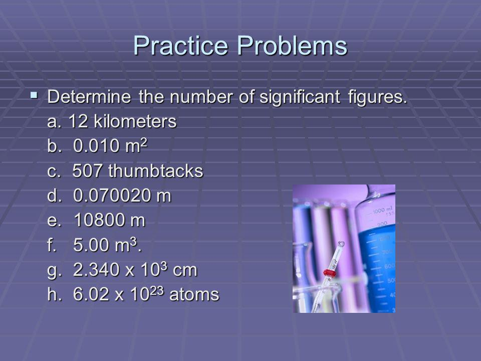 Practice Problems Determine the number of significant figures.