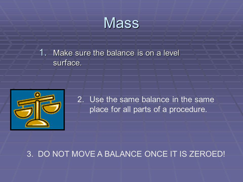 Mass Make sure the balance is on a level surface.