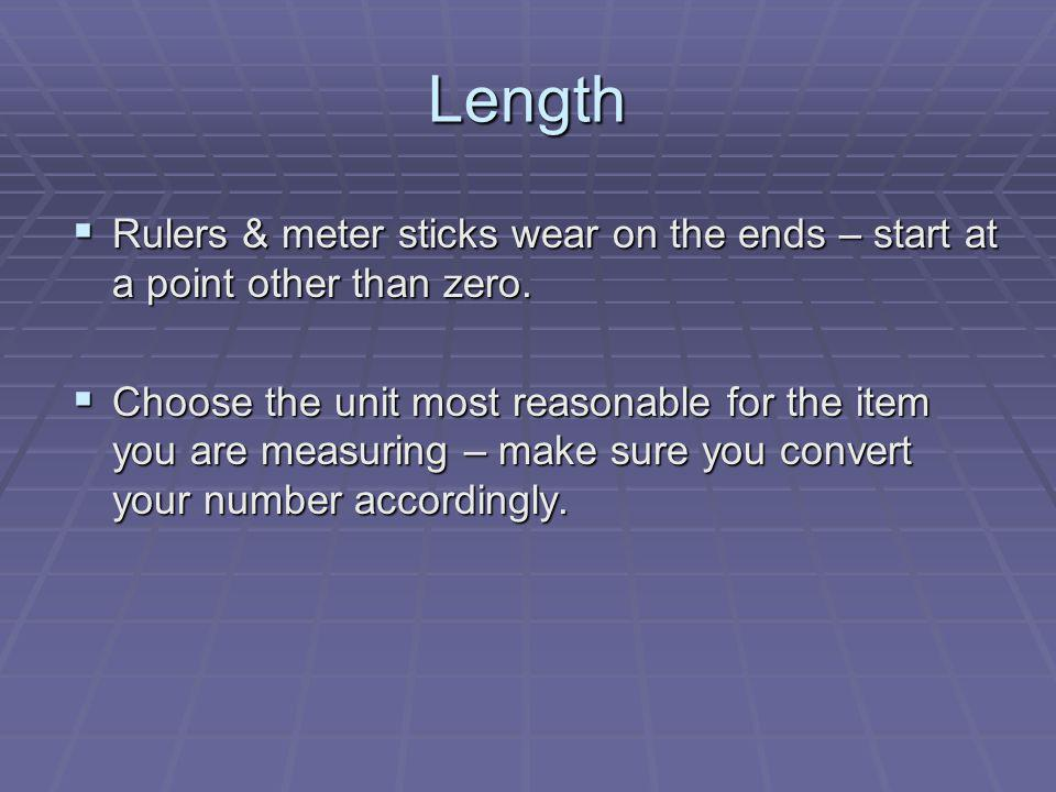 Length Rulers & meter sticks wear on the ends – start at a point other than zero.
