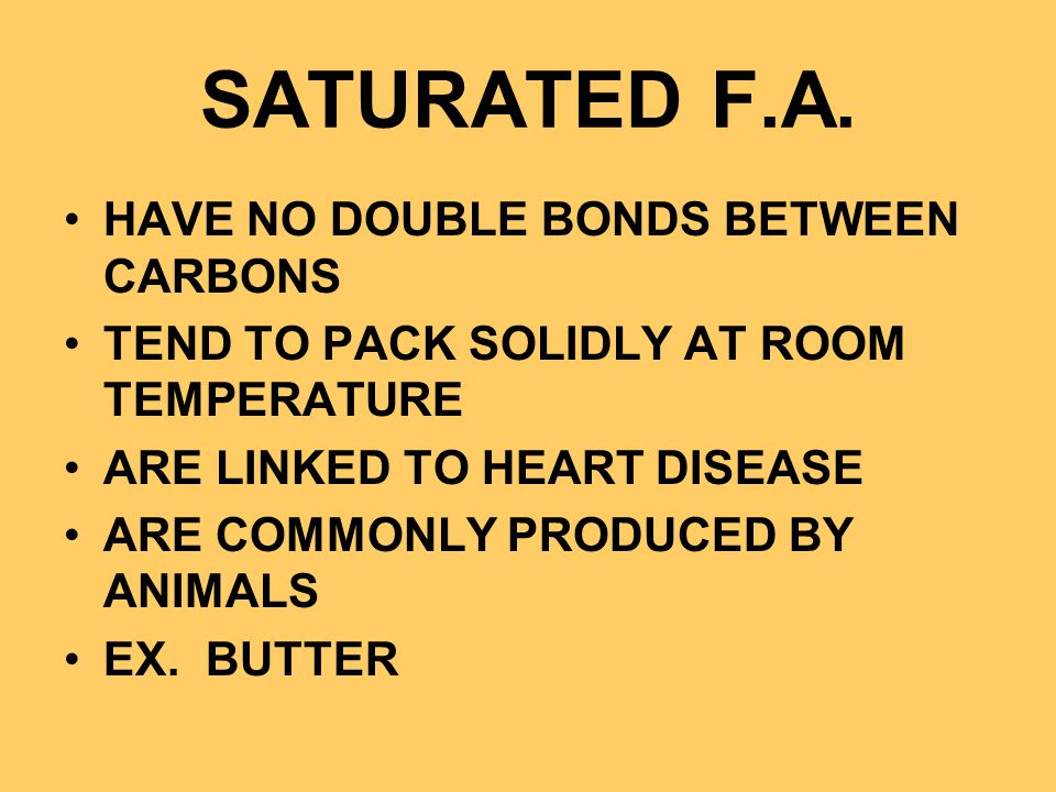 SATURATED F.A. HAVE NO DOUBLE BONDS BETWEEN CARBONS
