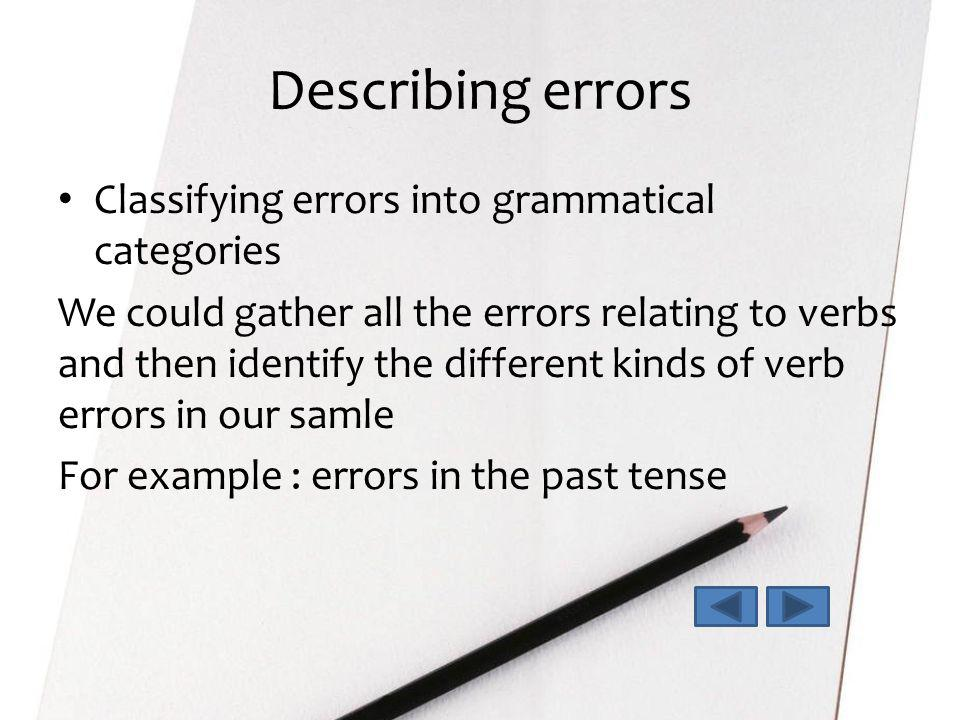 Describing errors Classifying errors into grammatical categories