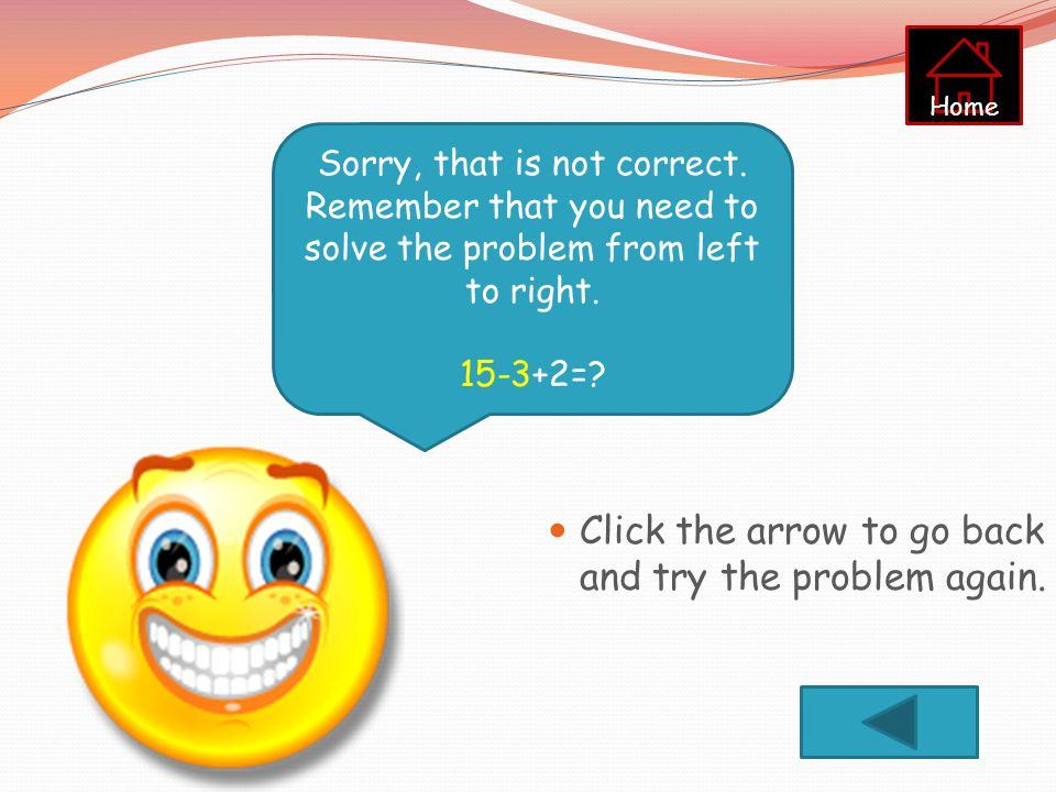 Click the arrow to go back and try the problem again.