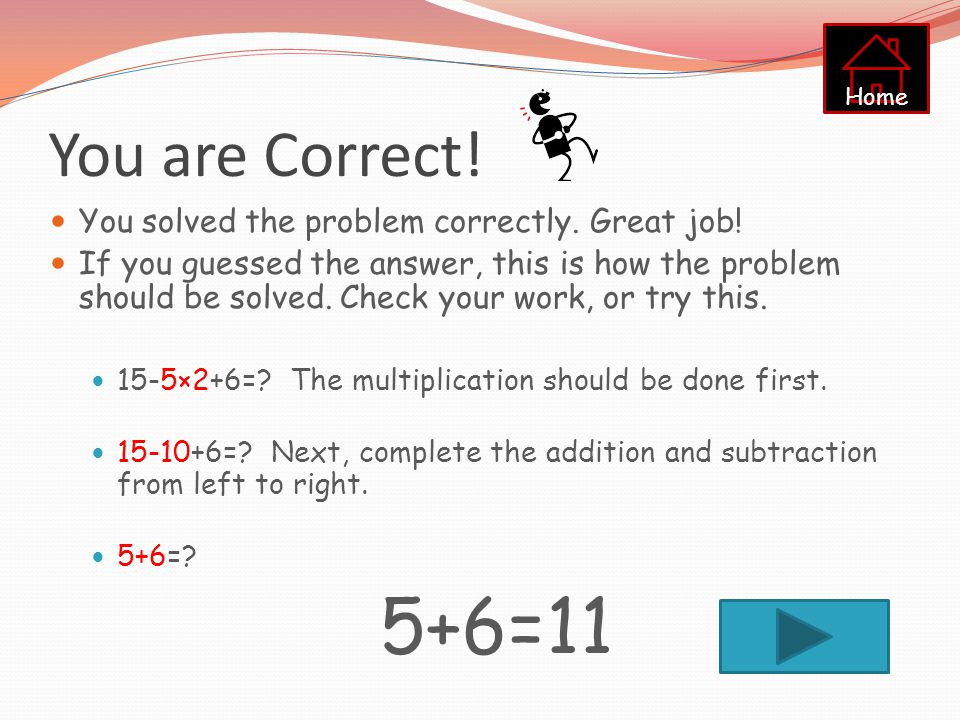 5+6=11 You are Correct! You solved the problem correctly. Great job!